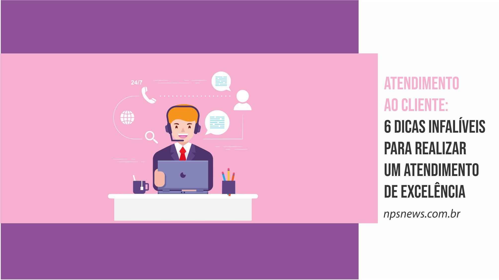 Atendimento ao cliente: 6 dicas infalíveis para realizar um atendimento de excelência