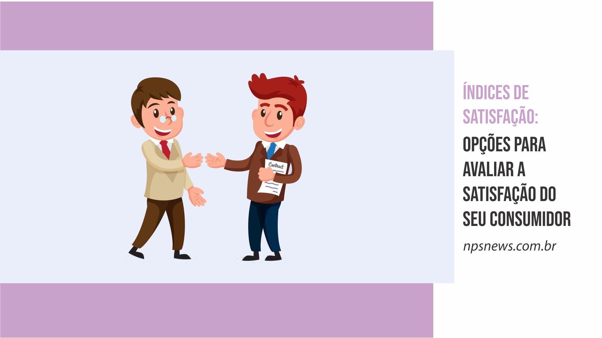 Índices de Satisfação: opções para avaliar a satisfação do seu consumidor