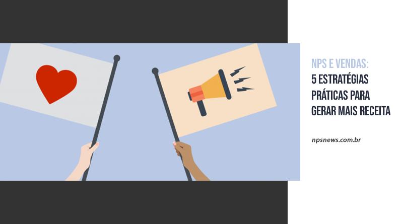 NPS e Vendas: 5 estratégias práticas para gerar mais receita