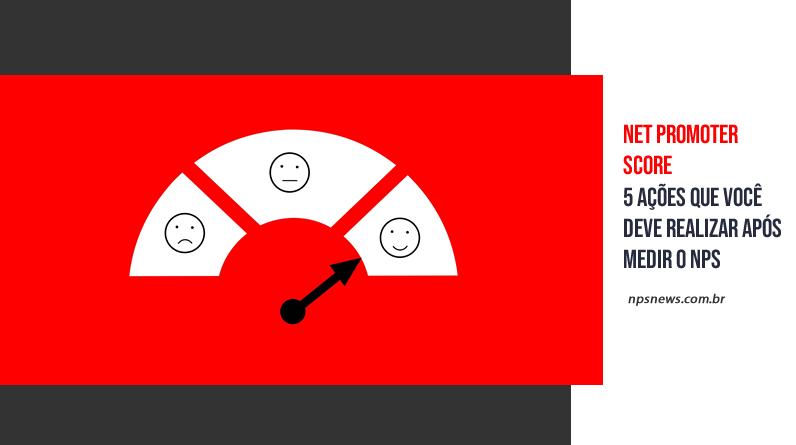 Net Promoter Score: 5 ações que você deve realizar após medir o NPS